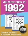 You Were Born In 1992: Crossword Puzzle Book: Crossword Puzzle Book For Adults & Seniors With Solution Cover Image