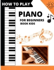 How To Play Piano For Beginners Book Kids: piano lessons for beginners Cover Image