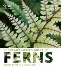 The Plant Lover's Guide to Ferns (The Plant Lover's Guides) Cover Image