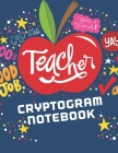 Teacher Cryptogram Notebook: 200 LARGE PRINT Cryptogram Puzzles Based on Teacher Quotes, Fun and Inspirational Cover Image