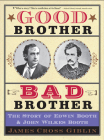 Good Brother, Bad Brother: The Story of Edwin Booth and John Wilkes Booth Cover Image