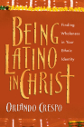 Being Latino in Christ: Finding Wholeness in Your Ethnic Identity Cover Image