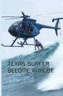Texas Surfer Become A Pilot: True Tale: Surfing Books Cover Image