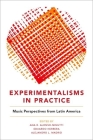 Experimentalisms in Practice: Music Perspectives from Latin America Cover Image