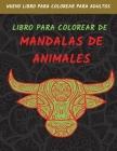 Libro Para Colorear De Mandalas De Animals: Diseños De Animales Para Aliviar El Estrés, Libro Para Colorear Para Adultos Cover Image