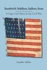 Sandwich Soldiers, Sailors, Sons: A Cape Cod Town in the Civil War Cover Image