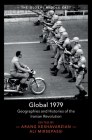 Global 1979: Geographies and Histories of the Iranian Revolution (Global Middle East #18) Cover Image