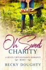 Oh Sweet Charity: A Seven Virtues Ranch Romance Book 3 Cover Image
