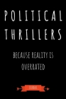 Political Thrillers Because Reality Is Overrated Journal: Book Lover Gifts - A Small Lined Notebook (Card Alternative) Cover Image