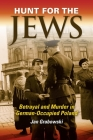 Hunt for the Jews: Betrayal and Murder in German-Occupied Poland Cover Image