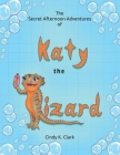 The Secret Afternoon Adventures of Katy the Lizard Cover Image