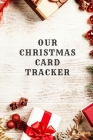 Our Chrsitmas Card Tracker: Holiday Cards Address Book Cover Image
