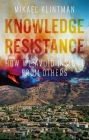 Knowledge Resistance: How We Avoid Insight from Others Cover Image