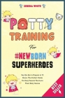 Potty Training for #NewBorn Superheroes: Say Bye Bye to Diapers in 72 Hours. The Perfect Guide for Busy Parents That Love Their Baby Genius Cover Image