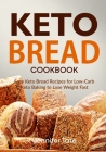 Keto Bread Cookbook: Easy Keto Bread Recipes for Low-Carb Keto Baking to Lose Weight Fast Cover Image