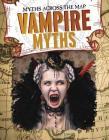 Vampire Myths (Myths Across the Map) Cover Image