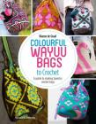 Colourful Wayuu Bags to Crochet: A guide to making tapestry crochet bags Cover Image
