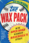 The Wax Pack: On the Open Road in Search of Baseball's Afterlife Cover Image