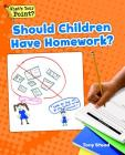 Should Children Have Homework? (What's Your Point? Reading and Writing Opinions) Cover Image