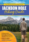 Jackson Hole Hiking Guide: A Hiking Guide to Grand Teton, Jackson, Teton Valley, Gros Ventres, Togwotee Pass, and more. Cover Image