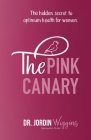 The Pink Canary: The Hidden Secret to Optimum Health for Women Cover Image