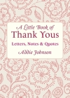 A Little Book of Thank Yous: Letters, Notes & Quotes Cover Image