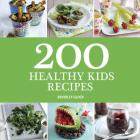 200 Healthy Kids Recipes Cover Image