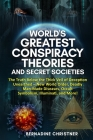 World's Greatest Conspiracy Theories and Secret Societies: The Truth Below the Thick Veil of Deception Unearthed: New World Order, Deadly Man-Made Dis Cover Image