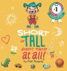 Short Or Tall Doesn't Matter At All: (Childrens books about Bullying, Picture Books, Preschool Books, Ages 3 5, Baby Books, Kids Books, Kindergarten B Cover Image