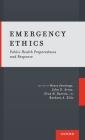 Emergency Ethics: Public Health Preparedness and Response Cover Image