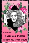 Paulina Rubio Anxiety Relief for Adults: Effective Stress Relief and Anxiety Therapy Coloring Book Cover Image
