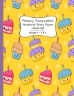 Primary Composition Notebook Story Paper Journal: Cute Birthday Cakes - Primary Composition Notebook - Story Journal For Grades K-2 & 3 Draw and white Cover Image