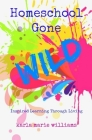 Homeschool Gone WILD: Inspired Learning Through Living Cover Image