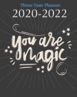 2020-2022 Three Year Planner You Are Magic: Black Cover Quote, 36 Months Calendar, 3 Year Appointment Book, Monthly Schedule Journal Cover Image