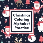 Christmas Coloring Alphabet Practice: Letter Tracing Activity - For Boys and Girls Ages 4-8 - Juvenile Cover Image