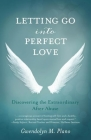 Letting Go Into Perfect Love: Discovering the Extraordinary After Abuse Cover Image