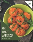Oh! 365 Baked Appetizer Recipes: Making More Memories in your Kitchen with Baked Appetizer Cookbook! Cover Image