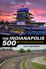 The Indianapolis 500: Inside the Greatest Spectacle in Racing Cover Image