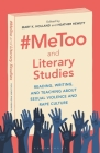 #metoo and Literary Studies: Reading, Writing, and Teaching about Sexual Violence and Rape Culture Cover Image