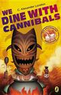 We Dine with Cannibals (An Accidental Adventure #2) Cover Image