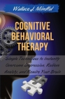 Cognitive Behavioral Therapy: Simple Techniques to Instantly Overcome Depression, Relieve Anxiety, and Rewire Your Brain Cover Image