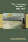 The Habsburg Monarchy 1815-1918 (New Approaches to European History #55) Cover Image
