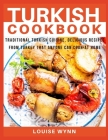 Turkish Cookbook: Traditional Turkish Cuisine, Delicious Recipes from Turkey that Anyone Can Cook at Home Cover Image