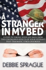 A Stranger in My Bed: 8 Steps to Taking Your Life Back from the Contagious Effects of Your Veteran's Post-Traumatic Stress Disorder Cover Image