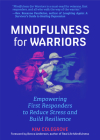 Mindfulness for Warriors: Empowering First Responders to Reduce Stress and Build Resilience (Book for Doctors, Police, Nurses, Firefighters, Par Cover Image