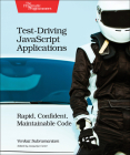 Test-Driving JavaScript Applications: Rapid, Confident, Maintainable Code Cover Image