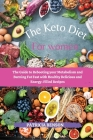 The Keto Diet for Women: The Guide to Rebooting your Metabolism and Burning Fat Fast with Healthy Delicious and Energy-Filled Recipes Cover Image