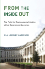 From the Inside Out: The Fight for Environmental Justice Within Government Agencies (Urban and Industrial Environments) Cover Image