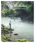 The Fly Fisher: The Essence and Essentials of Flyfishing Cover Image