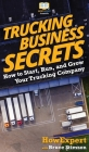 Trucking Business Secrets: How to Start, Run, and Grow Your Trucking Company Cover Image